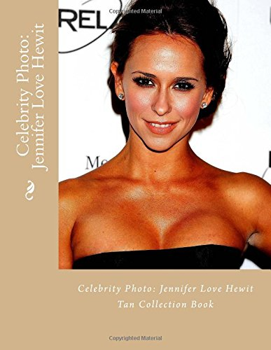 Download Celebrity Photo: Jennifer Love Hewit: Tan Collection Book ebook