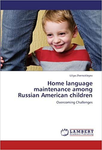 Book Home language maintenance among Russian American children: Overcoming Challenges by Zhernokleyev Liliya (2012-03-14)