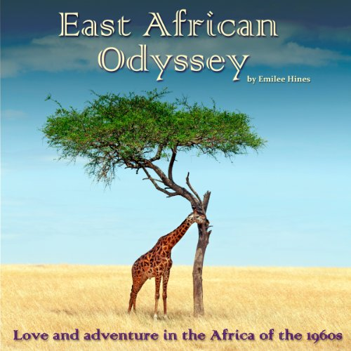 East African Odyssey: Love and Adventure in the Africa of the 1960s by Emilee H. Cantieri