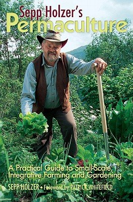 Sepp Holzer's Permaculture: A Practical Guide to Small-Scale, Integrative Farming and Gardening--With Information on Mushroom Cultivation, Sowing   [SEPP HOLZERS PERMACULTURE ENGL] [Paperback]