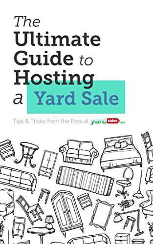 The Ultimate Guide to Hosting a Yard Sale: Tips from the Pros at YardSales.net