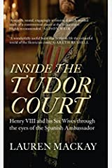 Inside the Tudor Court: Henry VIII and his Six Wives through the eyes of the Spanish Ambassador Paperback