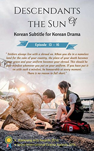 Descendants of the Sun 13-16 : Korean Subtitle for Korean Drama