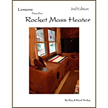 Lessons from Our Rocket Mass Heater: This book is bursting with photos, tips and resources all from our own build! A companion guide to the experts manuals you'll get a personal look at a real build.