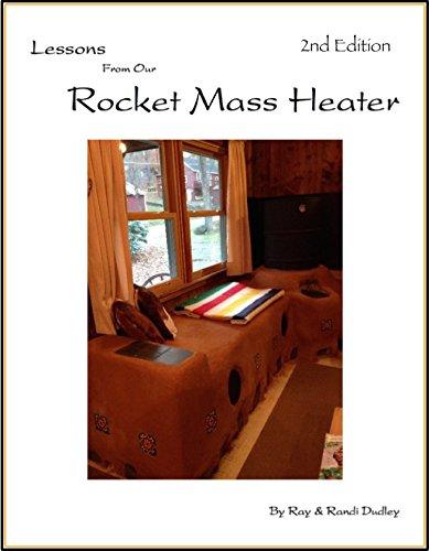 Lessons from Our Rocket Mass Heater: This book is bursting with photos, tips and resources all from our own build! A companion guide to the experts manuals you'll get a personal look at a real build. by [Dudley, Ray, Dudley, Randi]
