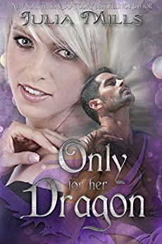 Only For Her Dragon (Dragon Guard Series Book 6) by [Mills, Julia]