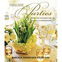 Fabulous Parties: Food and Flowers for Elegant Entertaining by Peggy Dark (2008-03-01)