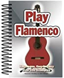 Play Flamenco: Easy-to-Use, Easy-to-Carry; Over 100 Examples