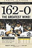 162-0: Imagine a Yankees Perfect Season: The Greatest Wins!