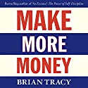 Make More Money Audiobook by Brian Tracy Narrated by Brian Tracy