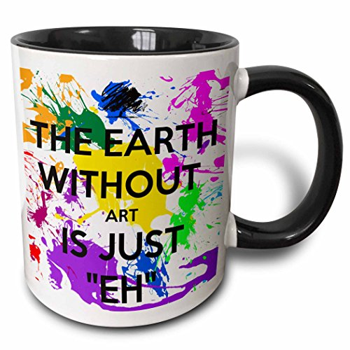 - 3dRose 159623_4 The The earth without art is just eh Mug, 11 oz, Black