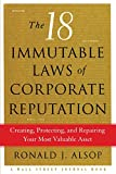 The 18 Immutable Laws of Corporate Reputation: Creating, Protecting, and Repairing Your Most Valu (A Wall Street Journal Book)