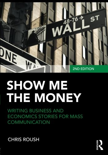 Show Me the Money: Writing Business and Economics Stories for Mass Communication (Routledge Communication Series)