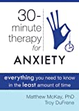 Thirty-Minute Therapy for Anxiety, Matthew McKay and Troy DuFrene, 1572249811
