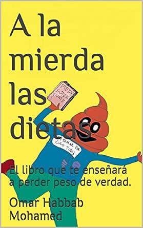 A la mierda las dietas: El libro que te enseñará a perder peso de verdad. eBook: Habbab Mohamed, Omar: Amazon.es: Tienda Kindle