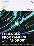 Embedded Programming with Android: Bringing Up an Android System from Scratch (Android Deep Dive)