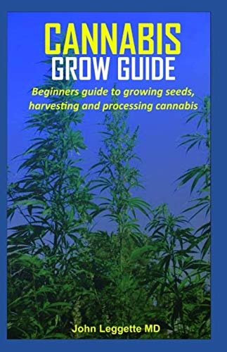 CANNABIS GROW GUIDE: Beginners guide to growing seeds, harvesting and processing cannabis (Flower Vaporizer)