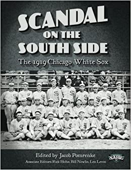 Scandal on the South Side: The 1919 Chicago White Sox: Volume 28 (The SABR Digital Library)