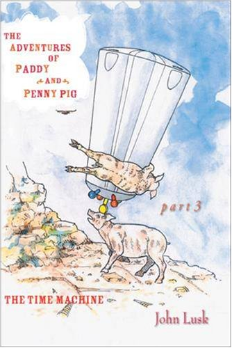 Download The Adventures of Paddy and Penny Pig: Part 3: The Time Machine (Pt. 3) PDF