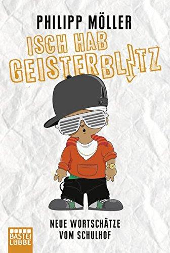 Isch hab Geisterblitz: Neue Wortschätze vom Schulhof Taschenbuch – 12. März 2015 Philipp Möller 3404607821 Humor / General Erinnerung