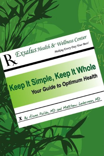 Keep It Simple, Keep It Whole: Your Guide To Optimum Health (Receive The Optimum)