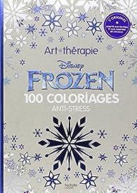 Frozen: 100 coloriages anti-stress par Walt Disney