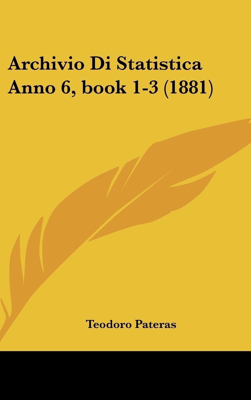 Archivio Di Statistica Anno 6, book 1-3 (1881) (Italian Edition) ebook