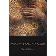 Forgive the Body This Failure