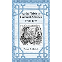 At the Table in Colonial America: 1700-1776
