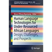 Human Language Technologies for Under-Resourced African Languages: Design, Challenges, and Prospects (SpringerBriefs in Electrical and Computer Engineering)