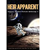 img - for [ [ [ Heir Apparent - Digital Science Fiction Anthology 4 [ HEIR APPARENT - DIGITAL SCIENCE FICTION ANTHOLOGY 4 ] By Stone, Eric James ( Author )Nov-11-2011 Paperback book / textbook / text book