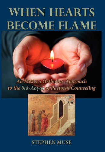 Read Online When Hearts Become Flame: An Eastern Orthodox Approach to the Dia-Logos of Pastoral Counseling PDF