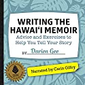 Writing the Hawaii Memoir: Advice and Exercises to Help You Tell Your Story Audiobook by Darien Gee Narrated by Carin Gilfry