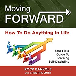 Moving Forward: How to Do Anything in Life
