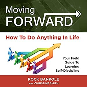 Moving Forward: How to Do Anything in Life Audiobook
