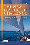 img - for The New leadership Challenge: Creating the Future of Nursing (DavisPlus) 4th Edition by Grossman APRN PhD, Sheila C., Valiga EdD RN, Theresa M. (2012) Paperback book / textbook / text book