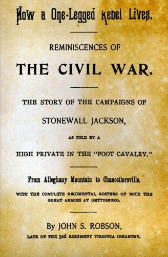 - How A One-Legged Rebel Lives: Reminiscences Of The Civil War. The Story Of The Campaigns Of Stonewall Jackson As Told By A High Private In The