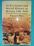An Economic and Social History of Britain, 1760-1970, May, Trevor, 0582352800