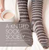 A Knitted Sock Society: 10 Sock Designs Using Rowan Fine Art with Special Techniques by Rachel Coopey