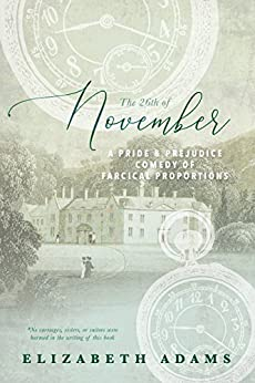 The 26th of November: A Pride and Prejudice Comedy of Farcical Proportions by [Adams, Elizabeth]
