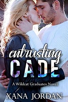 Entrusting Cade (Wildcat Graduates Novel Book 3) by [Jordan, Xana]