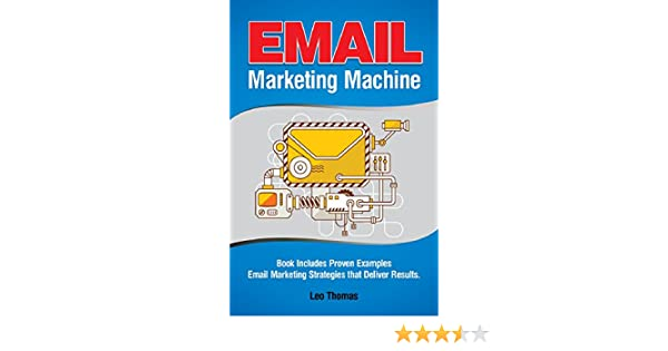 Email Marketing Machine: Book Includes Proven Examples - Email Marketing  Strategies that Deliver Results