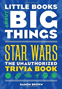 Star Wars (Little Books About Big Things): The Unauthorized Trivia Book