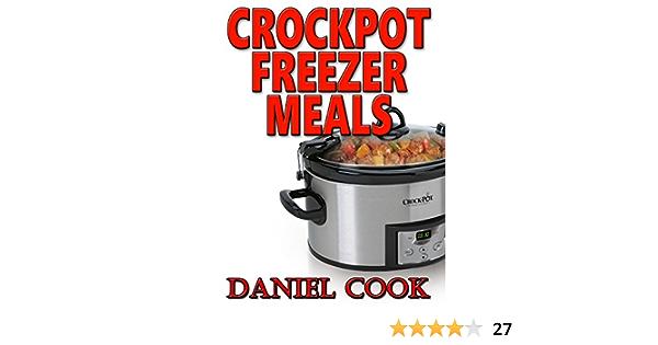 Crockpot Freezer Meals: 100 Freezer Recipes For Slow Cooking (Crockpot Dump Freezer Meals)