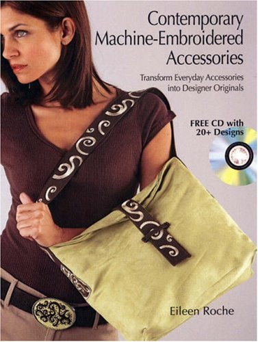 Contemporary Machine-Embroidered Accessories: Transform Everyday Accessories into Designer Originals (Embroidery Contemporary Designs)