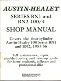 Austin Healey Series BN1 and BN2 100/4 Shop Manual: Covers the Four-Cylinder Austin-Healey 100 Series BN1 and BN2, 1953-56