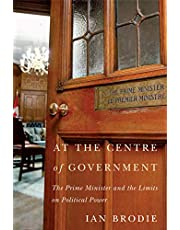 At the Centre of Government: The Prime Minister and the Limits on Political Power