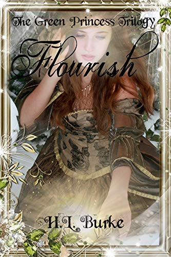 The Green Princess Trilogy: Flourish: Book 3 by [Burke, H. L.]