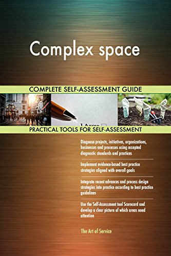 Complex space All-Inclusive Self-Assessment - More than 650 Success Criteria, Instant Visual Insights, Comprehensive Spreadsheet Dashboard, Auto-Prioritized for Quick Results