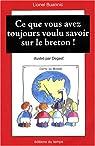 Ce que vous avez toujours voulu savoir sur le breton ! par Degast`
